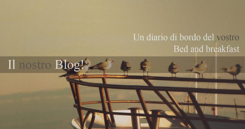 Il blog! Un diario di bordo del vostro Bed and breakfast