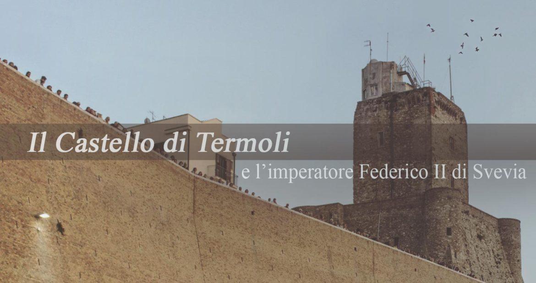 Il Castello di Termoli e l'imperatore svevo Federico II