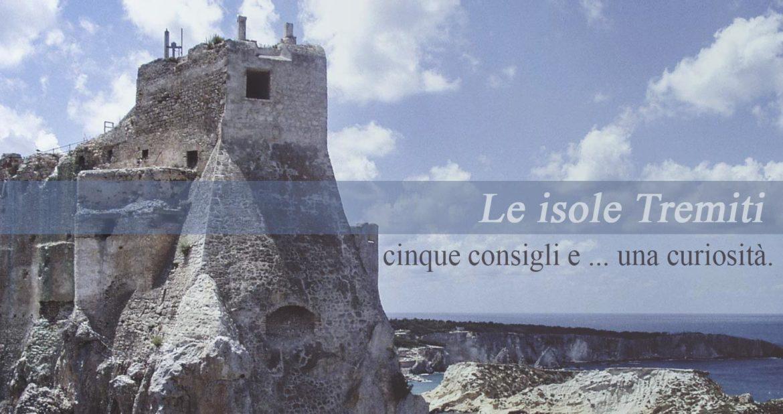 Le isole Tremiti, cinque consigli e una curiosità